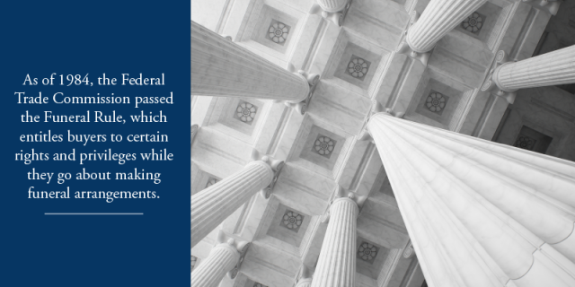 As of 1984, the Federal Trade Commission passed the Funeral Rule, which entitles buyers to certain rights and privileges while they go about making funeral arrangements.